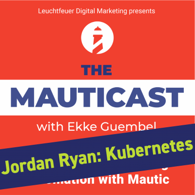 Mautic on Kubernetes (feat. Jordan Ryan)